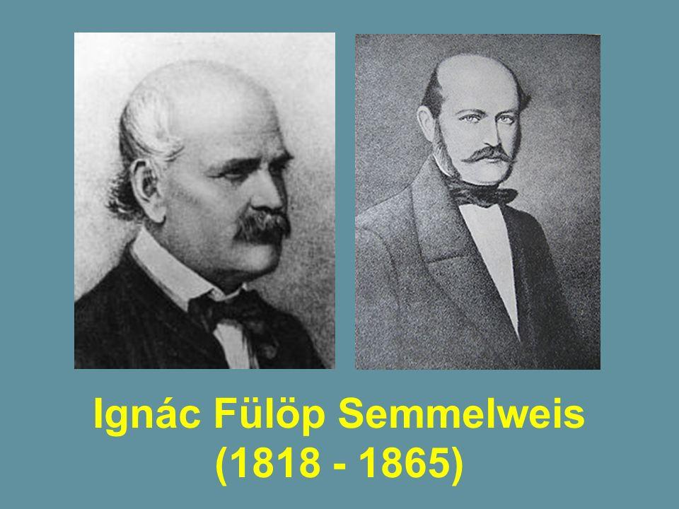 Ignác Fülöp Semmelweis (1818 - 1865)