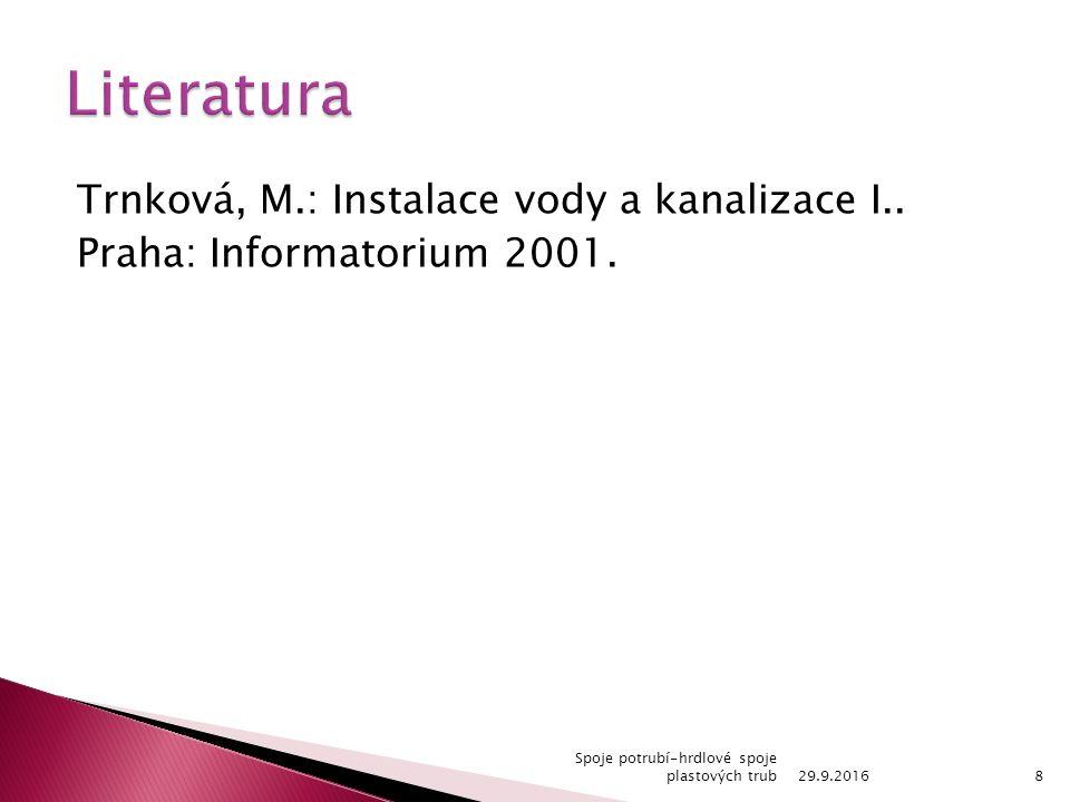 Trnková, M.: Instalace vody a kanalizace I..Praha: Informatorium 2001.
