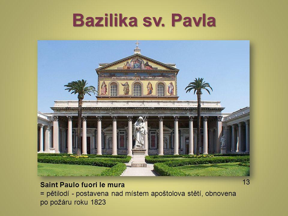 Bazilika sv. Pavla Saint Paulo fuori le mura = pětilodí - postavena nad místem apoštolova stětí, obnovena po požáru roku 1823 BERTHOLD, Werner. http:/