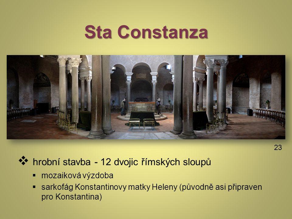 Sta Constanza  hrobní stavba - 12 dvojic římských sloupů  mozaiková výzdoba  sarkofág Konstantinovy matky Heleny (původně asi připraven pro Konstantina) 23