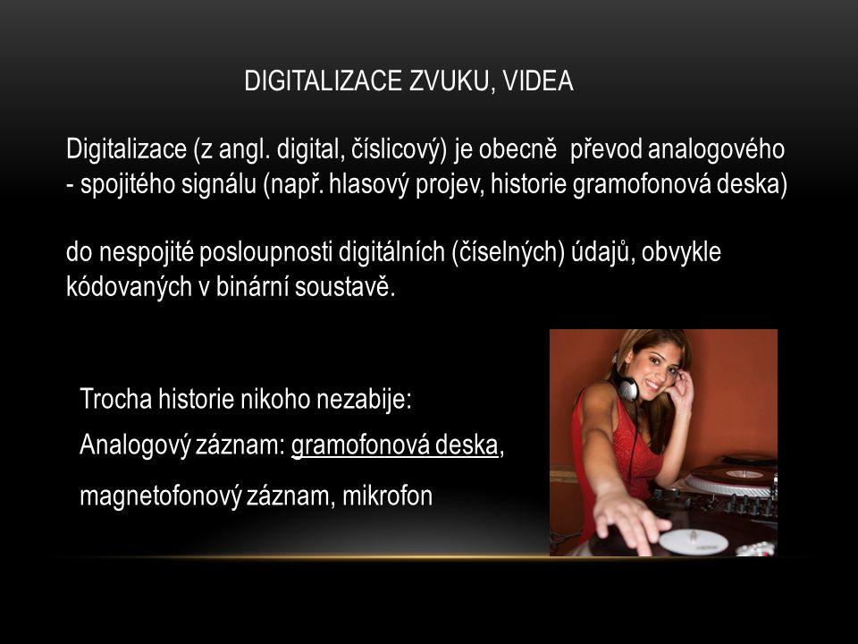 DIGITALIZACE ZVUKU, VIDEA Digitalizace (z angl. digital, číslicový) je obecně převod analogového - spojitého signálu (např. hlasový projev, historie g