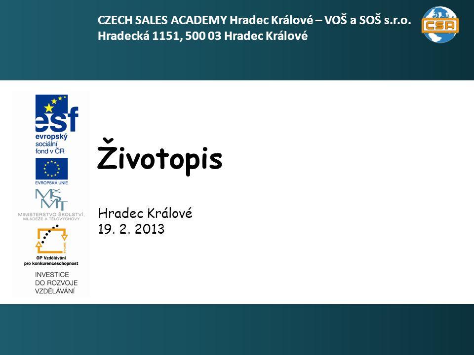 Životopis 1 Hradec Králové 19. 2. 2013 CZECH SALES ACADEMY Hradec Králové – VOŠ a SOŠ s.r.o. Hradecká 1151, 500 03 Hradec Králové