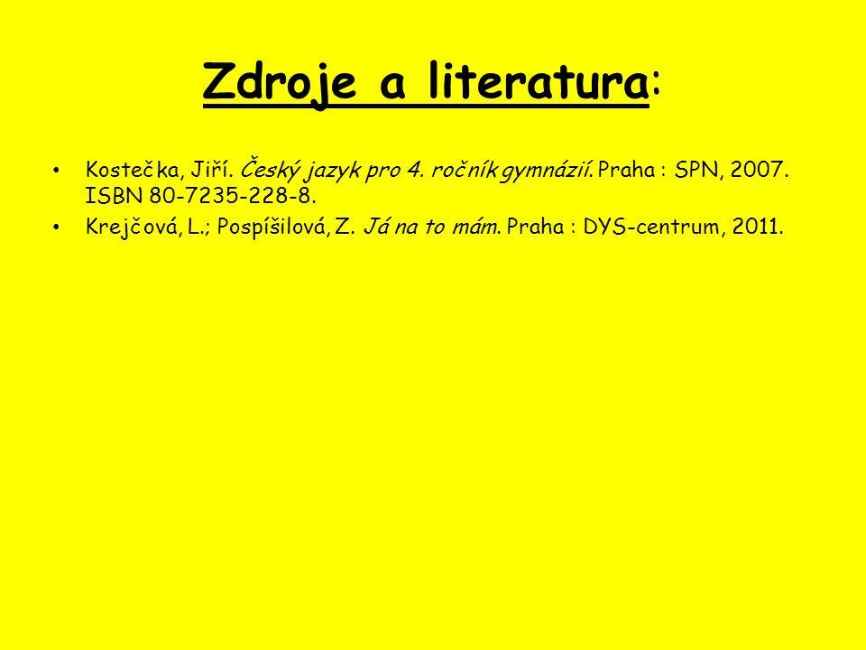 Zdroje a literatura: Kostečka, Jiří. Český jazyk pro 4. ročník gymnázií. Praha : SPN, 2007. ISBN 80-7235-228-8. Krejčová, L.; Pospíšilová, Z. Já na to