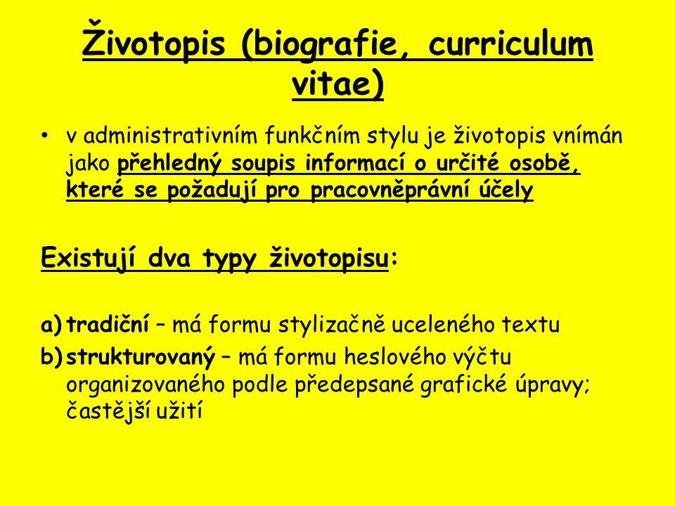 Životopis (biografie, curriculum vitae) v administrativním funkčním stylu je životopis vnímán jako přehledný soupis informací o určité osobě, které se
