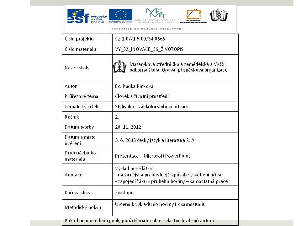 ŽIVOTOPIS Životopis či také Curriculum vitae je strukturovaný a přehledný popis získaných pracovních a akademických zkušenosti.