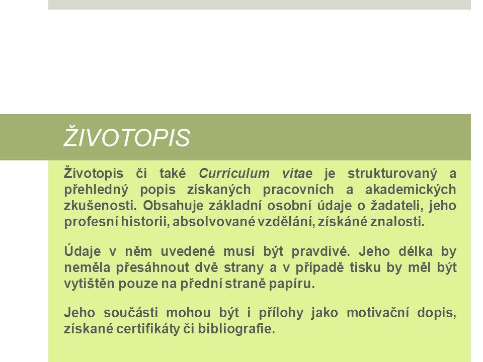 ŽIVOTOPIS Životopis či také Curriculum vitae je strukturovaný a přehledný popis získaných pracovních a akademických zkušenosti. Obsahuje základní osob