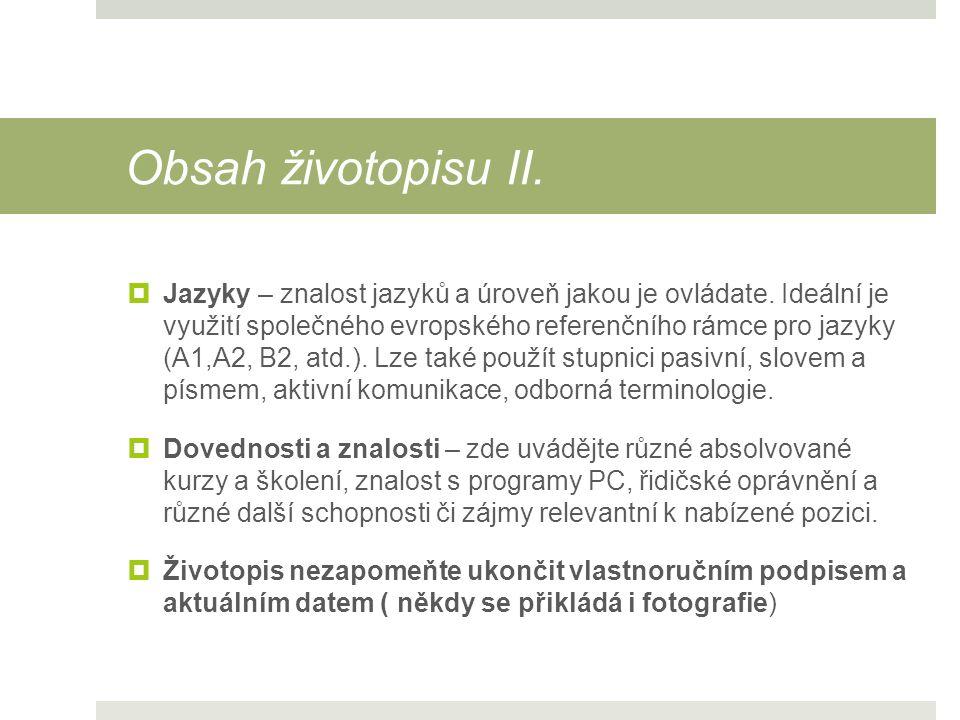 Obsah životopisu II.  Jazyky – znalost jazyků a úroveň jakou je ovládate. Ideální je využití společného evropského referenčního rámce pro jazyky (A1,