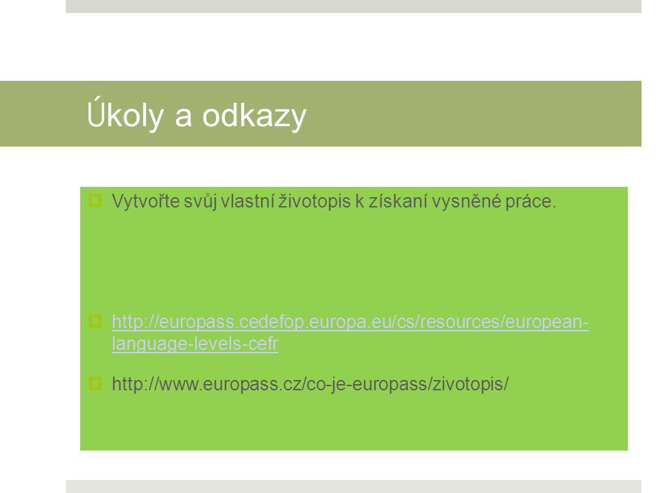 Ú koly a odkazy  Vytvořte svůj vlastní životopis k získaní vysněné práce.  http://europass.cedefop.europa.eu/cs/resources/european- language-levels-