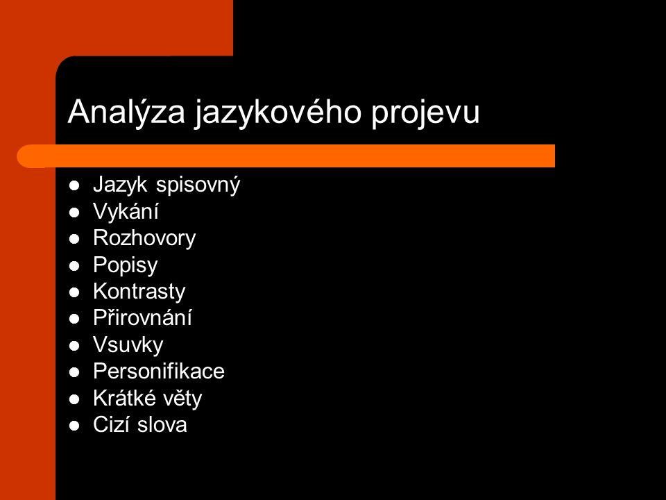Analýza jazykového projevu Jazyk spisovný Vykání Rozhovory Popisy Kontrasty Přirovnání Vsuvky Personifikace Krátké věty Cizí slova