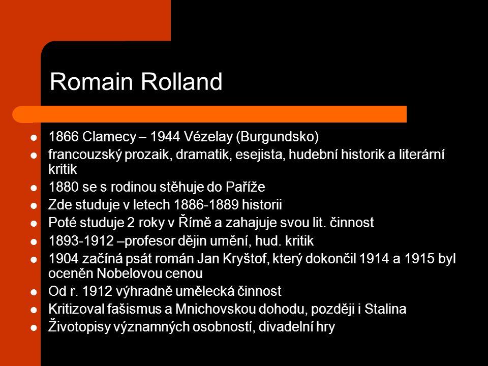Romain Rolland 1866 Clamecy – 1944 Vézelay (Burgundsko) francouzský prozaik, dramatik, esejista, hudební historik a literární kritik 1880 se s rodinou