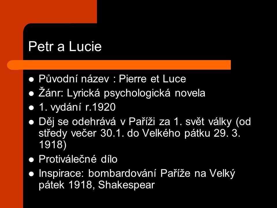 Petr a Lucie Původní název : Pierre et Luce Žánr: Lyrická psychologická novela 1. vydání r.1920 Děj se odehrává v Paříži za 1. svět války (od středy v