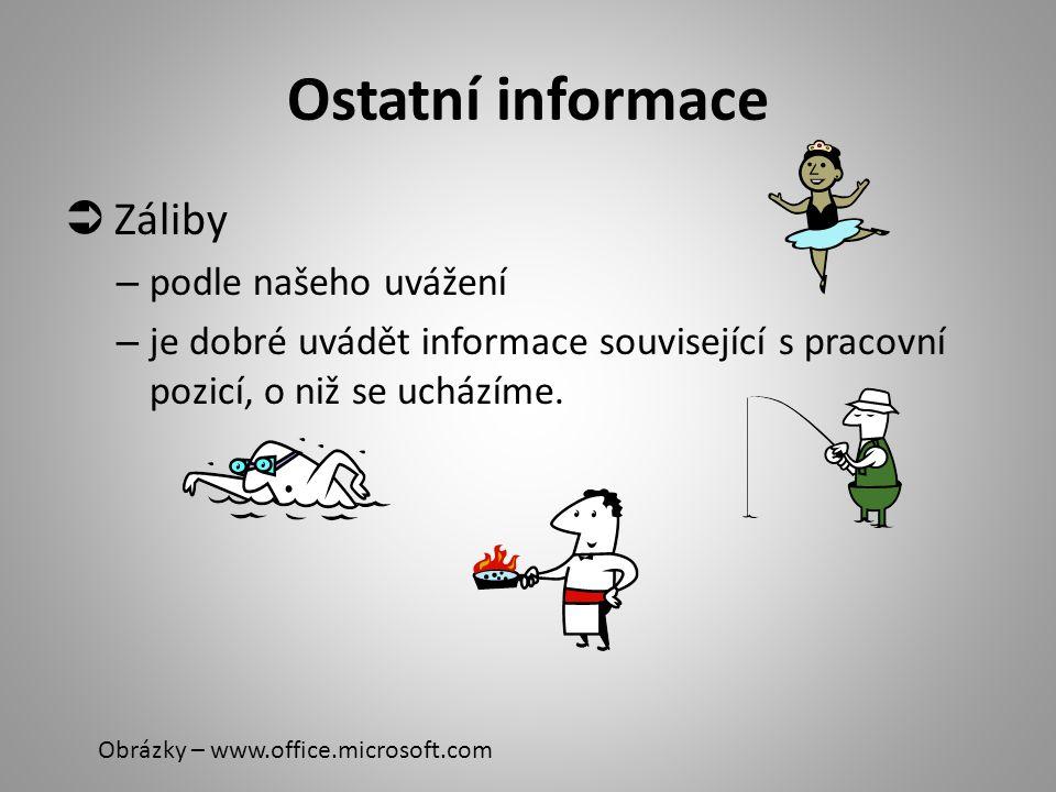 Ostatní informace  Záliby – podle našeho uvážení – je dobré uvádět informace související s pracovní pozicí, o niž se ucházíme.