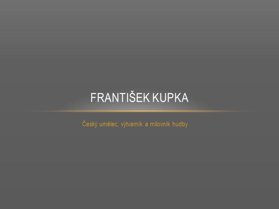 Český umělec, výtvarník a milovník hudby FRANTIŠEK KUPKA