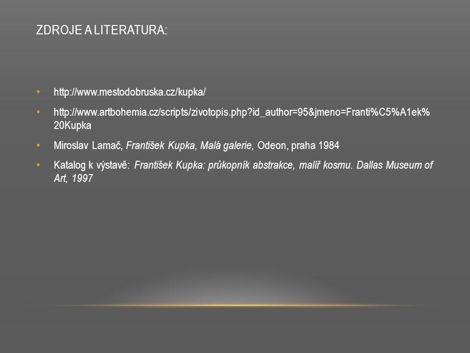 ZDROJE A LITERATURA: http://www.mestodobruska.cz/kupka/ http://www.artbohemia.cz/scripts/zivotopis.php?id_author=95&jmeno=Franti%C5%A1ek% 20Kupka Miro