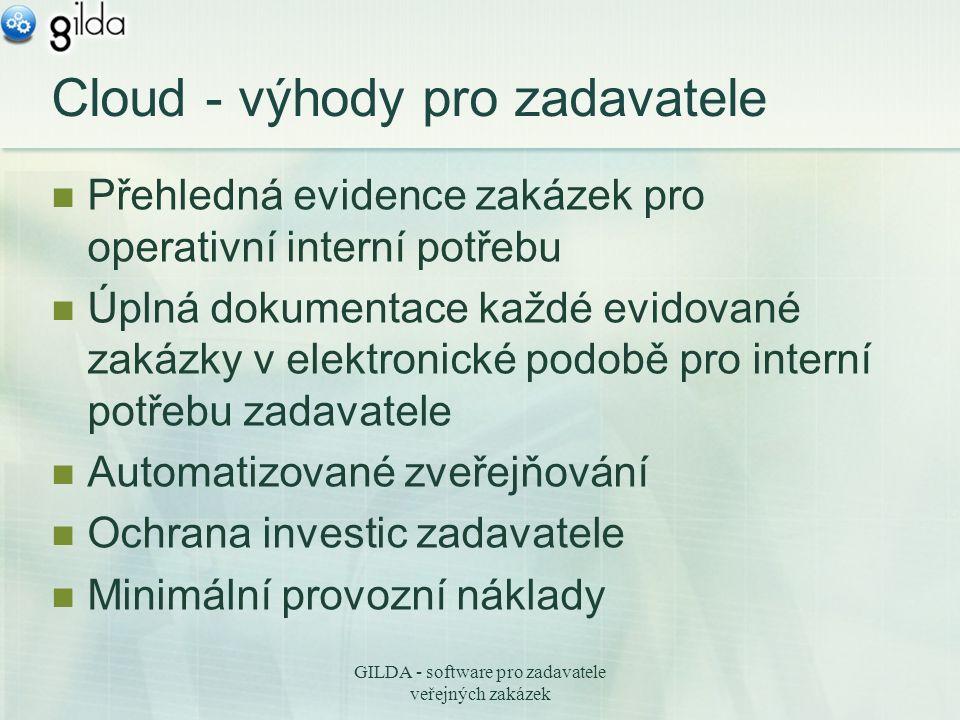 GILDA - software pro zadavatele veřejných zakázek Cloud - výhody pro zadavatele Přehledná evidence zakázek pro operativní interní potřebu Úplná dokumentace každé evidované zakázky v elektronické podobě pro interní potřebu zadavatele Automatizované zveřejňování Ochrana investic zadavatele Minimální provozní náklady