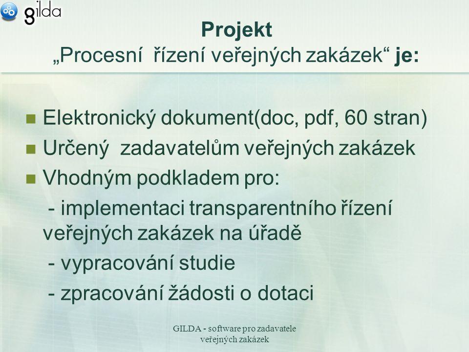 """GILDA - software pro zadavatele veřejných zakázek Projekt """"Procesní řízení veřejných zakázek je: Elektronický dokument(doc, pdf, 60 stran) Určený zadavatelům veřejných zakázek Vhodným podkladem pro: - implementaci transparentního řízení veřejných zakázek na úřadě - vypracování studie - zpracování žádosti o dotaci"""