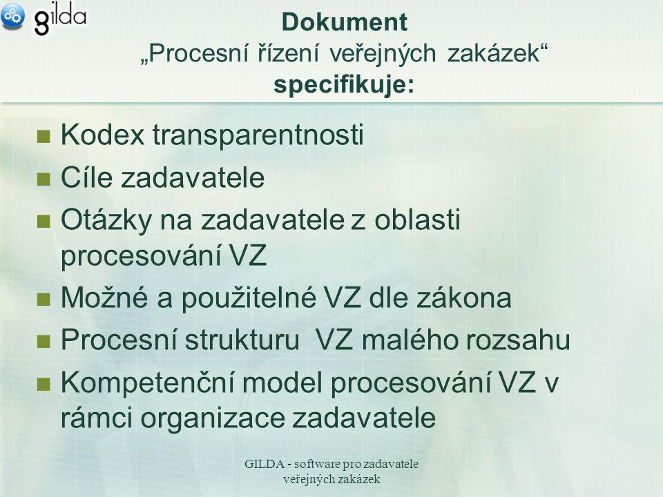 """GILDA - software pro zadavatele veřejných zakázek Dokument """"Procesní řízení veřejných zakázek specifikuje: Kodex transparentnosti Cíle zadavatele Otázky na zadavatele z oblasti procesování VZ Možné a použitelné VZ dle zákona Procesní strukturu VZ malého rozsahu Kompetenční model procesování VZ v rámci organizace zadavatele"""