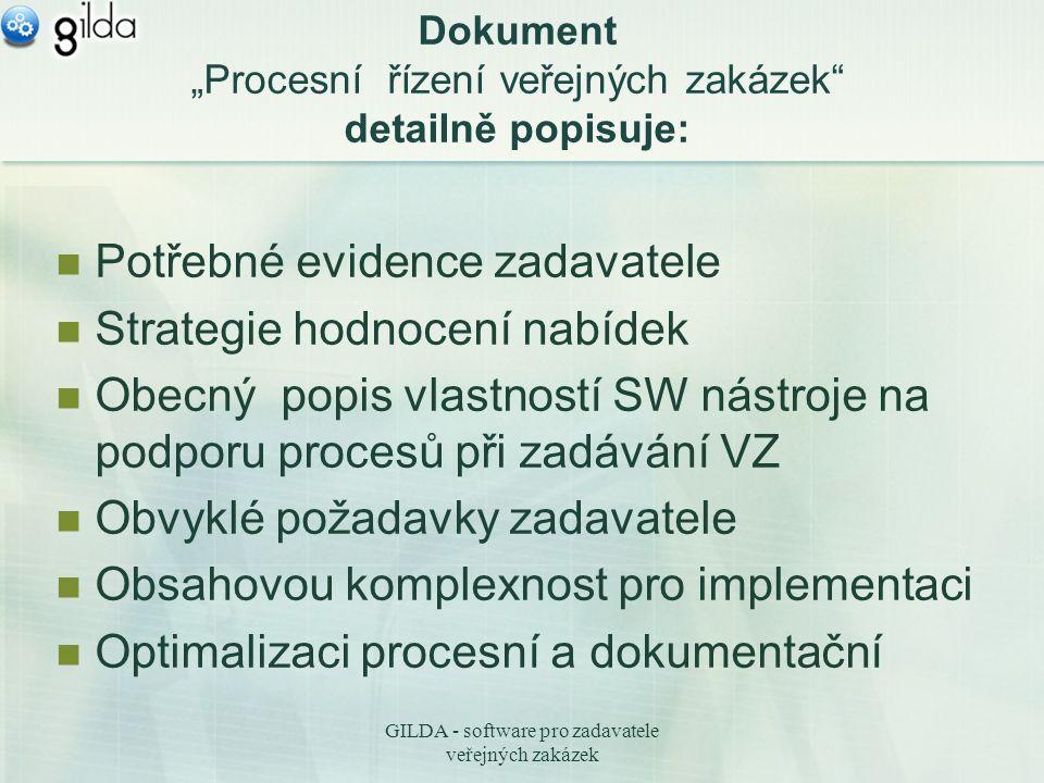 """GILDA - software pro zadavatele veřejných zakázek Dokument """"Procesní řízení veřejných zakázek detailně popisuje: Potřebné evidence zadavatele Strategie hodnocení nabídek Obecný popis vlastností SW nástroje na podporu procesů při zadávání VZ Obvyklé požadavky zadavatele Obsahovou komplexnost pro implementaci Optimalizaci procesní a dokumentační"""