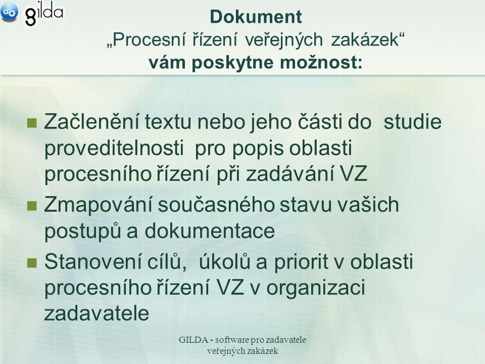 """GILDA - software pro zadavatele veřejných zakázek Dokument """"Procesní řízení veřejných zakázek vám poskytne možnost: Začlenění textu nebo jeho části do studie proveditelnosti pro popis oblasti procesního řízení při zadávání VZ Zmapování současného stavu vašich postupů a dokumentace Stanovení cílů, úkolů a priorit v oblasti procesního řízení VZ v organizaci zadavatele"""