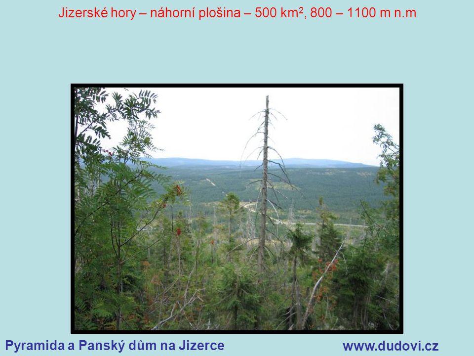 Pyramida a Panský dům na Jizerce www.dudovi.cz Jizerské hory – náhorní plošina – 500 km 2, 800 – 1100 m n.m
