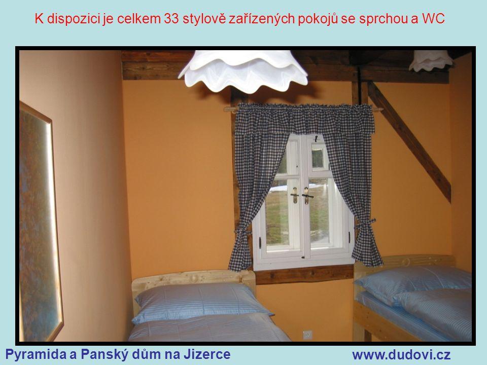 Pyramida a Panský dům na Jizerce www.dudovi.cz K dispozici je celkem 33 stylově zařízených pokojů se sprchou a WC