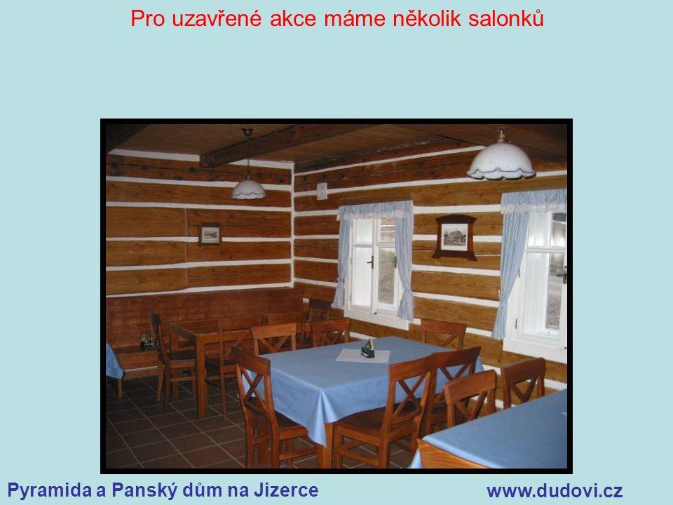 Pyramida a Panský dům na Jizerce www.dudovi.cz Pro uzavřené akce máme několik salonků
