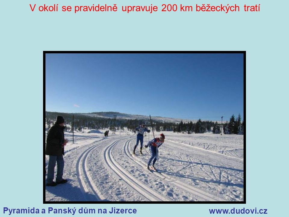 Pyramida a Panský dům na Jizerce www.dudovi.cz V okolí se pravidelně upravuje 200 km běžeckých tratí