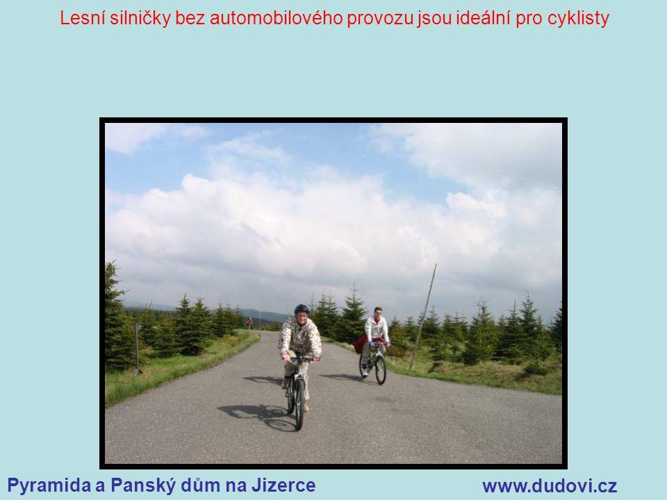 Pyramida a Panský dům na Jizerce www.dudovi.cz Lesní silničky bez automobilového provozu jsou ideální pro cyklisty