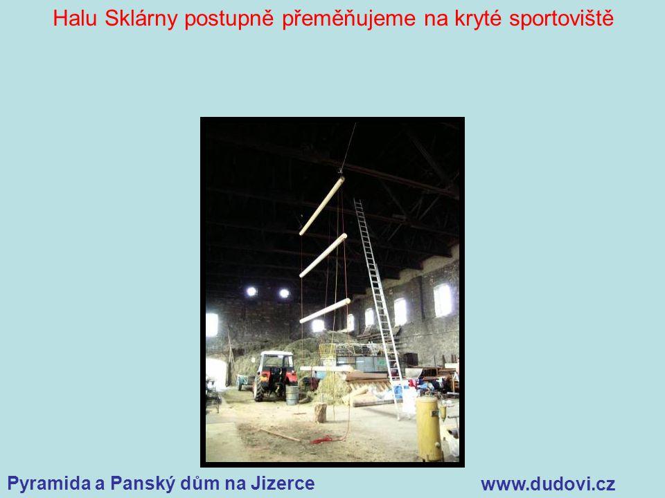Pyramida a Panský dům na Jizerce www.dudovi.cz Halu Sklárny postupně přeměňujeme na kryté sportoviště