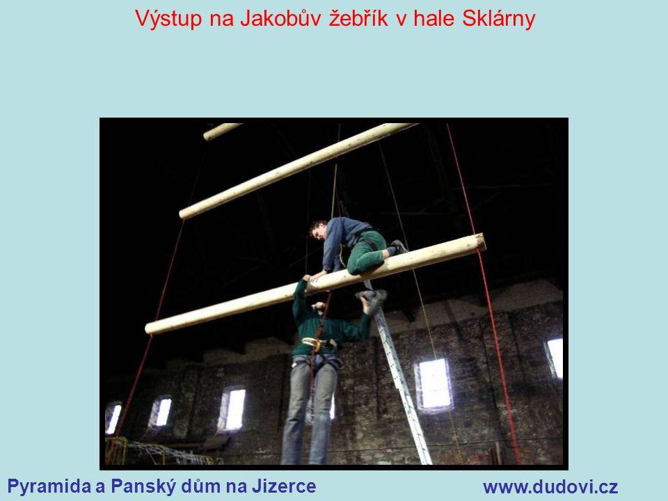 Pyramida a Panský dům na Jizerce www.dudovi.cz Výstup na Jakobův žebřík v hale Sklárny