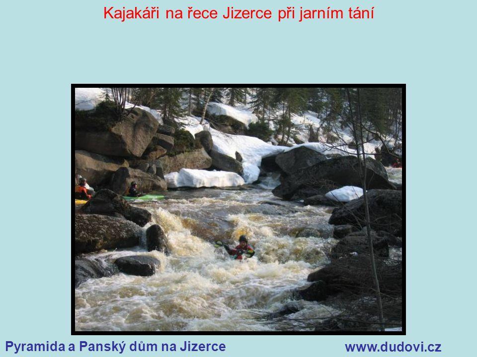 Pyramida a Panský dům na Jizerce www.dudovi.cz Kajakáři na řece Jizerce při jarním tání