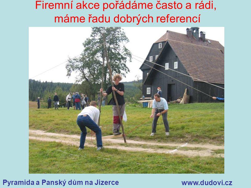 Pyramida a Panský dům na Jizerce www.dudovi.cz Firemní akce pořádáme často a rádi, máme řadu dobrých referencí