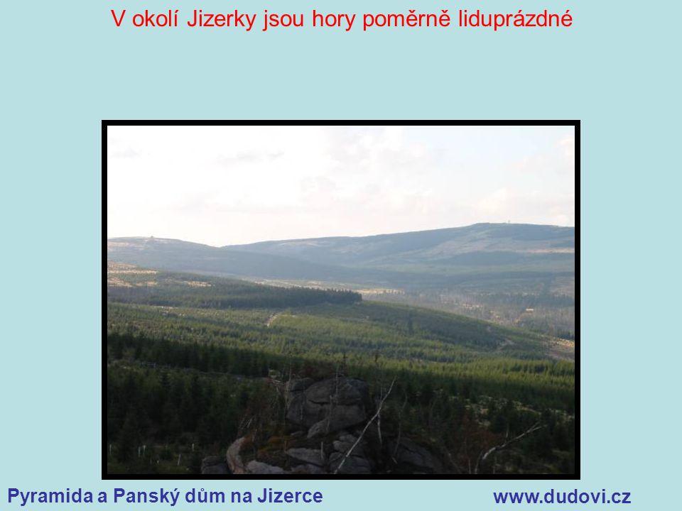 Pyramida a Panský dům na Jizerce www.dudovi.cz V okolí Jizerky jsou hory poměrně liduprázdné