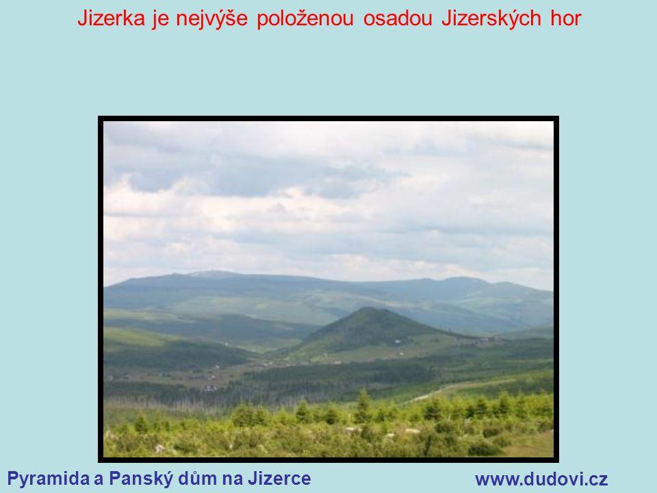 Pyramida a Panský dům na Jizerce www.dudovi.cz Jizerka je nejvýše položenou osadou Jizerských hor