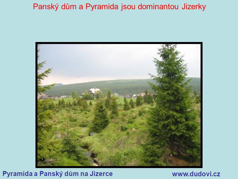 Pyramida a Panský dům na Jizerce www.dudovi.cz Panský dům a Pyramida jsou dominantou Jizerky