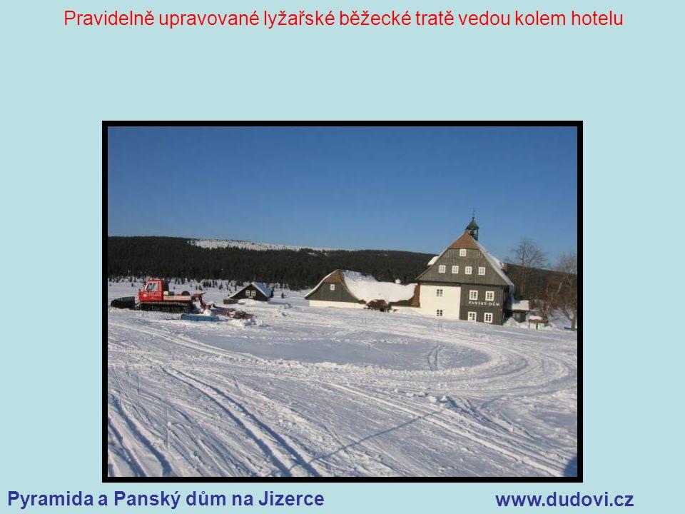 Pyramida a Panský dům na Jizerce www.dudovi.cz Pravidelně upravované lyžařské běžecké tratě vedou kolem hotelu