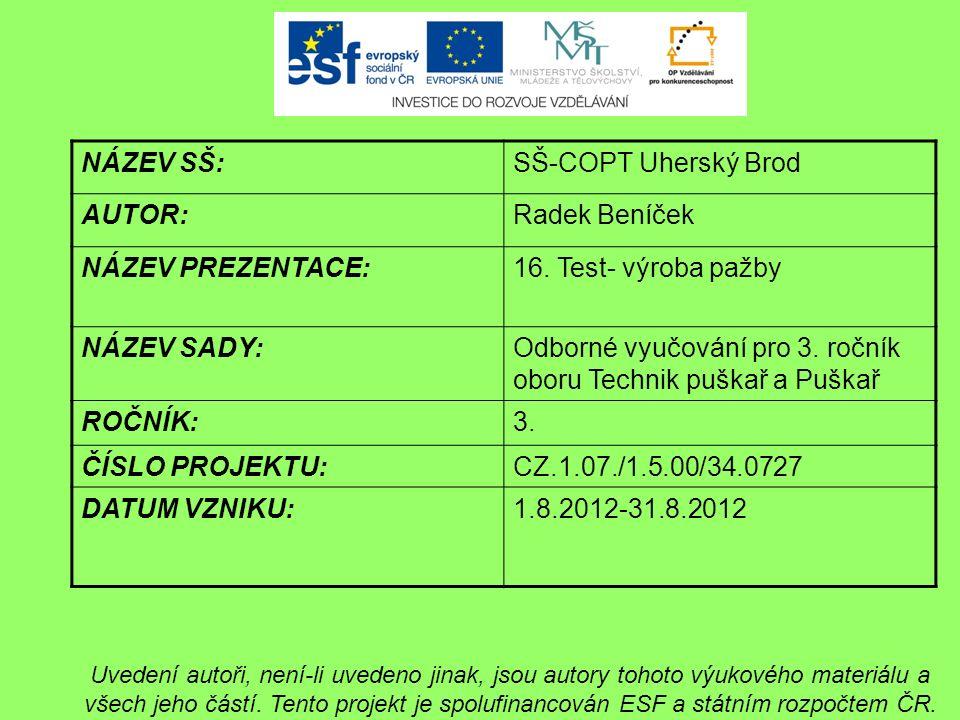 NÁZEV SŠ:SŠ-COPT Uherský Brod AUTOR:Radek Beníček NÁZEV PREZENTACE:16.