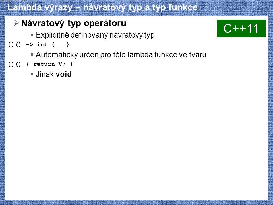 Lambda výrazy – návratový typ a typ funkce  Návratový typ operátoru  Explicitně definovaný návratový typ []() -> int { … }  Automaticky určen pro t