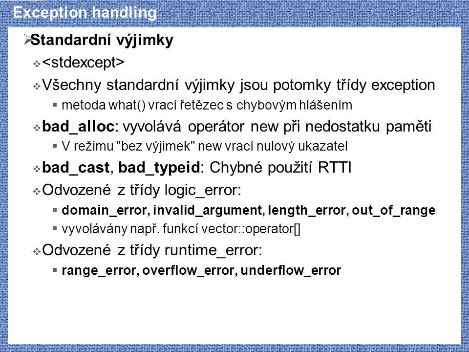 Exception handling  Standardní výjimky   Všechny standardní výjimky jsou potomky třídy exception  metoda what() vrací řetězec s chybovým hlášením