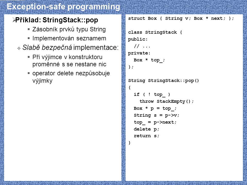 Exception-safe programming  Příklad: StringStack::pop  Zásobník prvků typu String  Implementován seznamem  Slabě bezpečná implementace:  Při výji