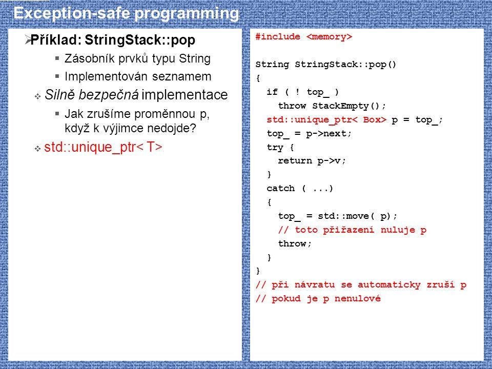 Exception-safe programming  Příklad: StringStack::pop  Zásobník prvků typu String  Implementován seznamem  Silně bezpečná implementace  Jak zrušíme proměnnou p, když k výjimce nedojde.