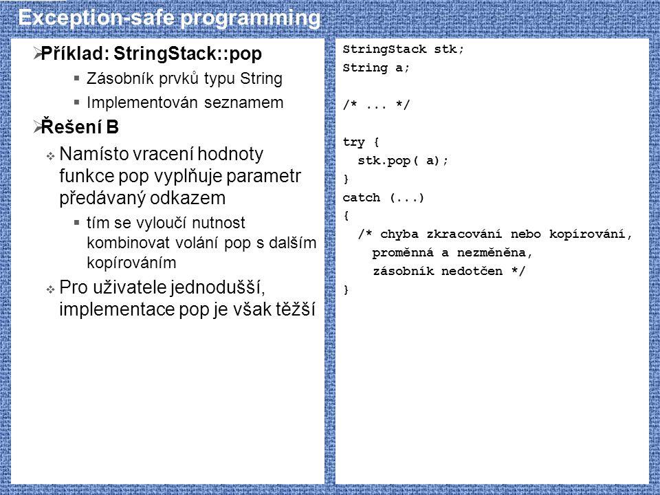 Exception-safe programming  Příklad: StringStack::pop  Zásobník prvků typu String  Implementován seznamem  Řešení B  Namísto vracení hodnoty funk