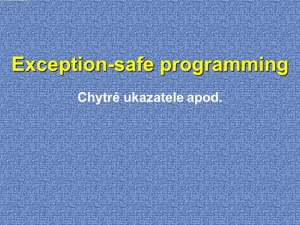 Exception-safe programming Chytré ukazatele apod.