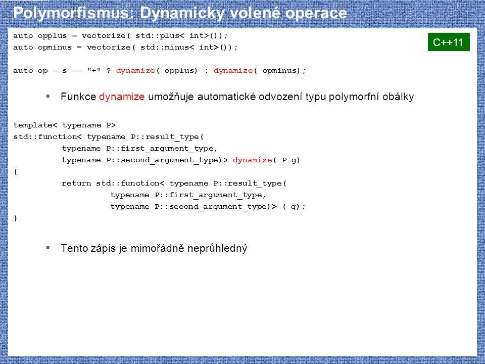 Polymorfismus: Dynamicky volené operace auto opplus = vectorize( std::plus ()); auto opminus = vectorize( std::minus ()); auto op = s ==
