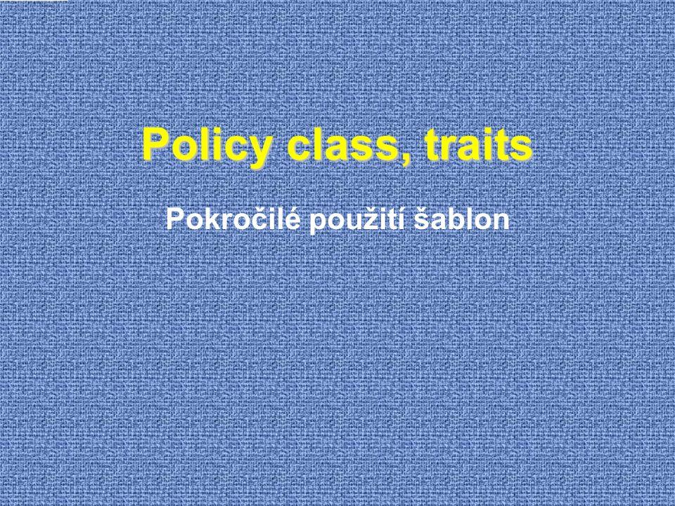 Policy class, traits Pokročilé použití šablon