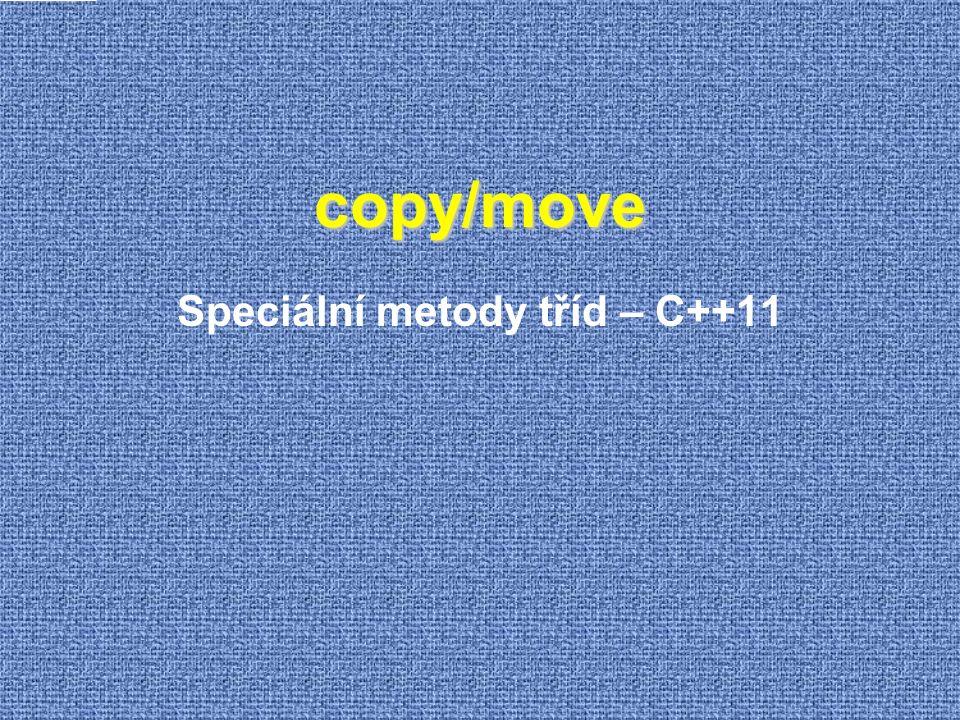 Matrix - Řešení s podporou move Matrix operator+( const Matrix & a, const Matrix & b) { return Matrix( a) += b; } Matrix && operator+( Matrix && a, const Matrix & b) { return std::move( a += b); } Matrix && operator+( const Matrix & a, Matrix && b) { return std::move( b += a); } Matrix && operator+( Matrix && a, Matrix && b) { return std::move( a += b); } C++11