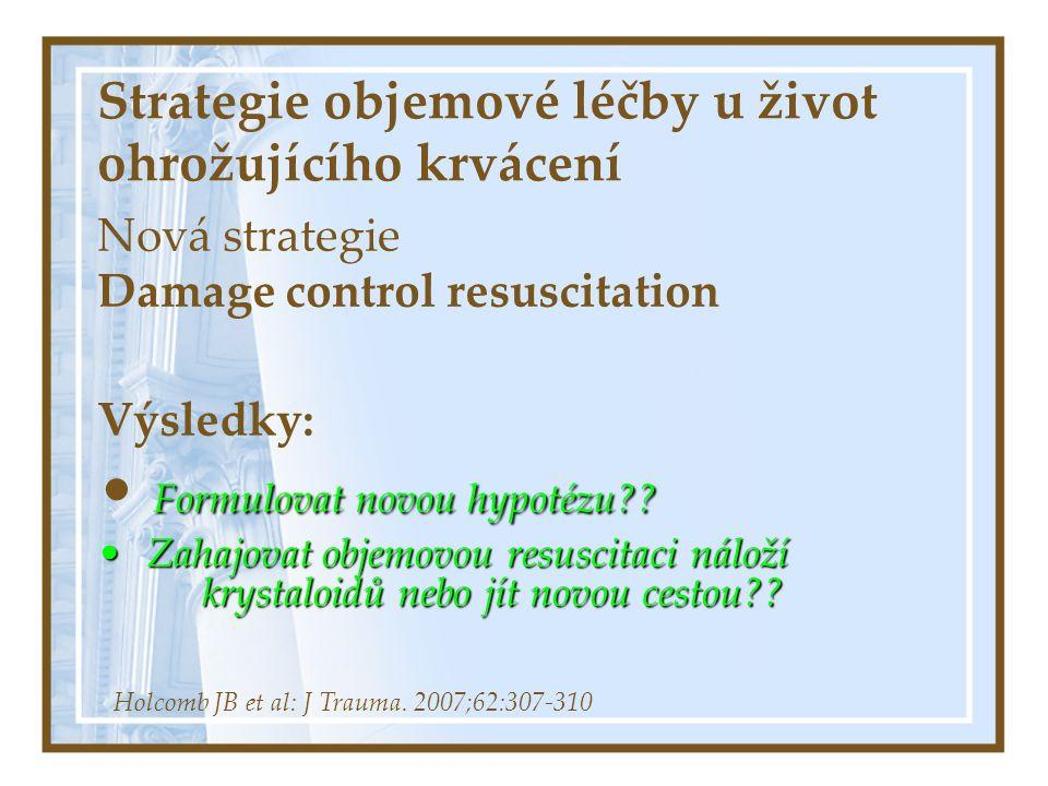Strategie objemové léčby u život ohrožujícího krvácení Nová strategie Damage control resuscitation Výsledky: Formulovat novou hypotézu .