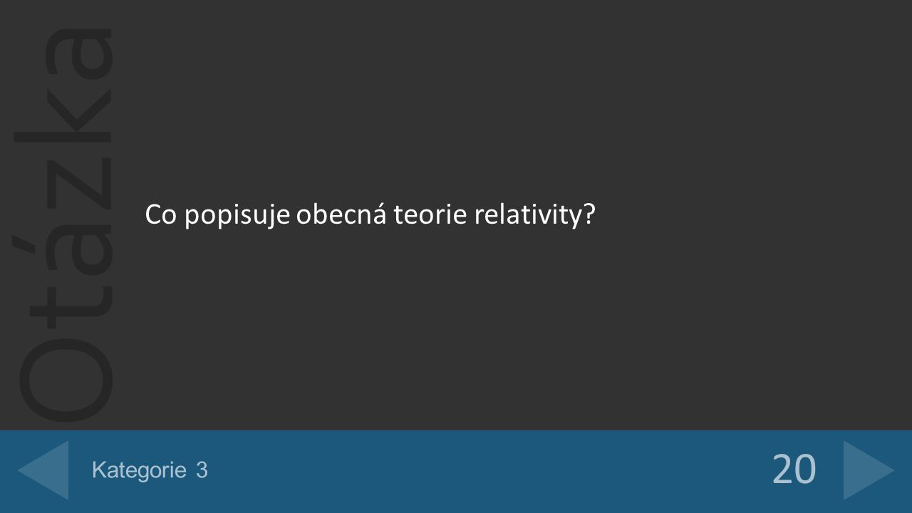 Otázka Co popisuje obecná teorie relativity? 20 Kategorie 3