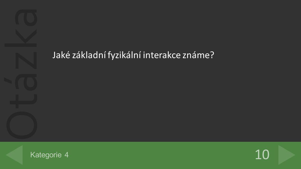 Otázka 10 Kategorie 4 Jaké základní fyzikální interakce známe?