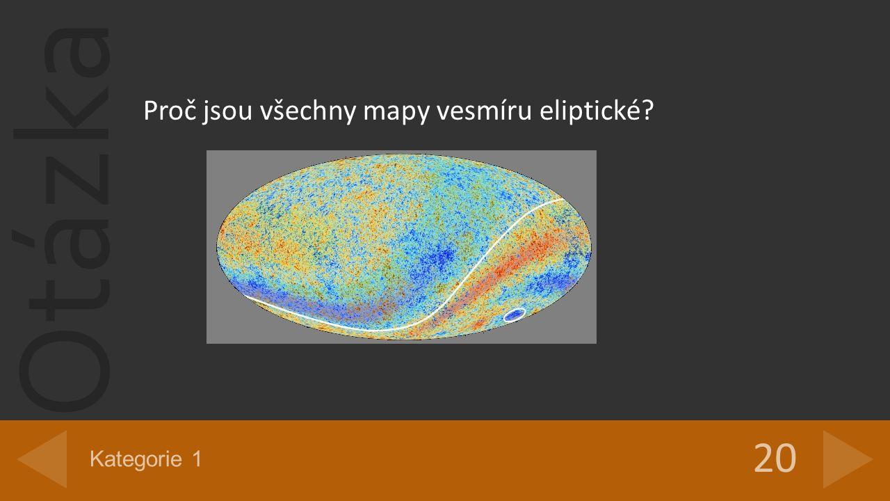 Otázka Proč jsou všechny mapy vesmíru eliptické? 20 Kategorie 1